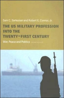 The US Military Profession into the 21st Century : War, Peace and Politics, Paperback / softback Book