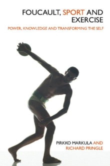 Foucault, Sport and Exercise : Power, Knowledge and Transforming the Self, Paperback / softback Book