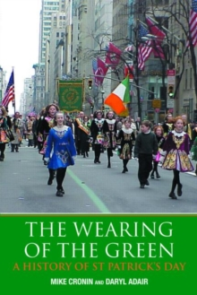 The Wearing of the Green : A History of St Patrick's Day, Paperback / softback Book