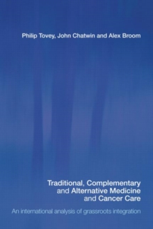Traditional, Complementary and Alternative Medicine and Cancer Care : An International Analysis of Grassroots Integration, Paperback / softback Book