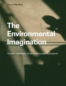 The Environmental Imagination : Technics and Poetics of the Architectural Environment, Paperback Book
