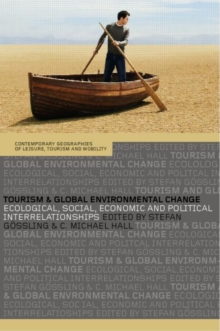Tourism and Global Environmental Change : Ecological, Economic, Social and Political Interrelationships, Paperback Book