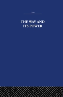 The Way and Its Power : A Study of the Tao Te Ching and Its Place in Chinese Thought, Hardback Book