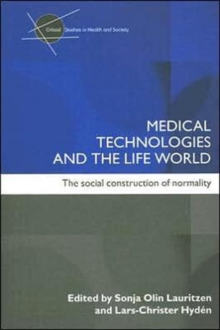 Medical Technologies and the Life World : The social construction of normality, Paperback / softback Book