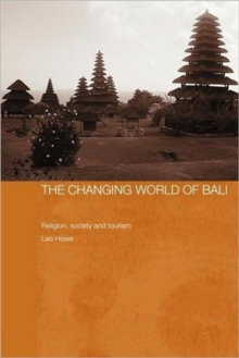 The Changing World of Bali : Religion, Society and Tourism, Hardback Book