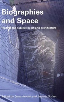 Biographies & Space : Placing the Subject in Art and Architecture, Hardback Book