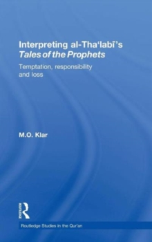 Interpreting al-Tha'labi's Tales of the Prophets : Temptation, Responsibility and Loss, Hardback Book
