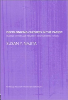 Decolonizing Cultures in the Pacific : Reading History and Trauma in Contemporary Fiction, Hardback Book