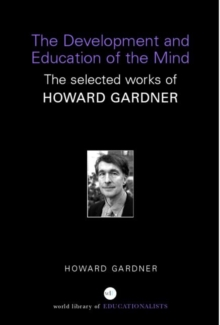 The Development and Education of the Mind : The Selected Works of Howard Gardner, Paperback / softback Book