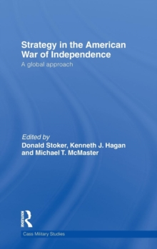 Strategy in the American War of Independence : A Global Approach, Hardback Book