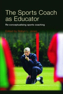 The Sports Coach as Educator : Reconceptualising Sports Coaching, Paperback Book