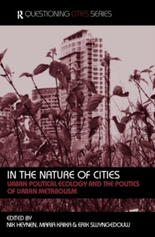 In the Nature of Cities : Urban Political Ecology and the Politics of Urban Metabolism, Paperback Book