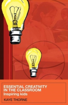 Essential Creativity in the Classroom : Inspiring Kids, Paperback / softback Book