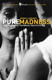 Pure Madness : How Fear Drives the Mental Health System, Paperback Book