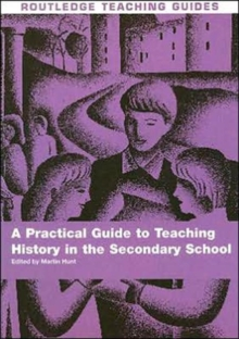 A Practical Guide to Teaching History in the Secondary School, Paperback Book