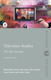 Television Studies: The Key Concepts, Paperback / softback Book