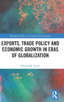 Exports, Trade Policy and Economic Growth in Eras of Globalization, Hardback Book