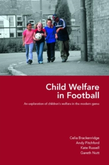 Child Welfare in Football : An Exploration of Children's Welfare in the Modern Game, Paperback / softback Book