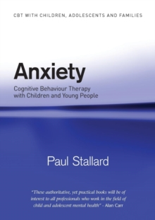 Anxiety : Cognitive Behaviour Therapy with Children and Young People, Paperback Book
