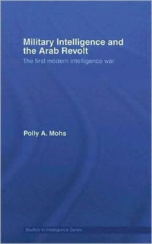 Military Intelligence and the Arab Revolt : The First Modern Intelligence War, Hardback Book