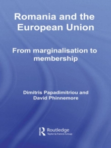 Romania and the European Union : From Marginalisation to Membership?, Hardback Book