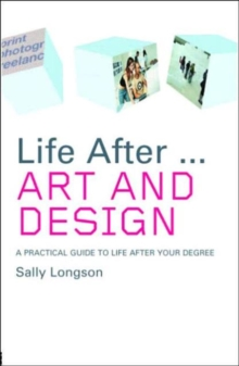 Life After...Art and Design : A practical guide to life after your degree, Paperback / softback Book