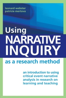 Using Narrative Inquiry as a Research Method : An Introduction to Using Critical Event Narrative Analysis in Research on Learning and Teaching, Paperback Book