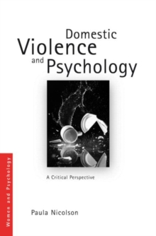 Domestic Violence and Psychology : A Critical Perspective, Paperback / softback Book