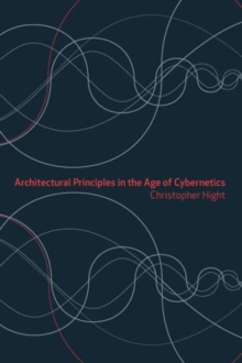 Architectural Principles in the Age of Cybernetics, Paperback / softback Book