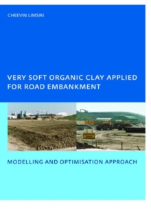 Very Soft Organic Clay Applied for Road Embankment : Modelling and Optimisation Approach, UNESCO-IHE PhD, Delft, the Netherlands, Paperback / softback Book