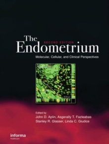 The Endometrium : Molecular, Cellular and Clinical Perspectives, Second Edition, Hardback Book