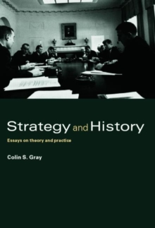 Strategy and History : Essays on Theory and Practice, Hardback Book