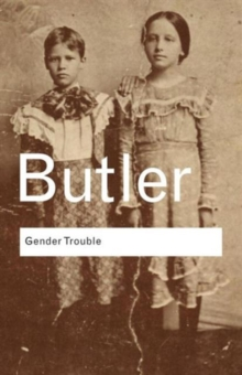 Gender Trouble : Feminism and the Subversion of Identity, Paperback / softback Book