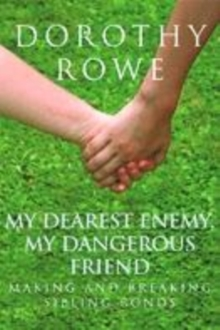 My Dearest Enemy, My Dangerous Friend : Making and Breaking Sibling Bonds, Paperback Book