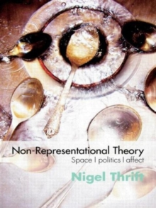 Non-representational Theory : Space, Politics, Affect, Paperback Book