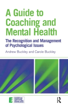 A Guide to Coaching and Mental Health : The Recognition and Management of Psychological Issues, Paperback / softback Book