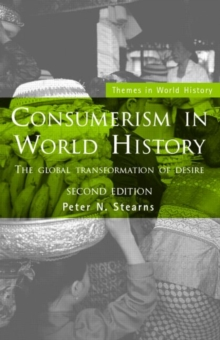 Consumerism in World History : The Global Transformation of Desire, Paperback / softback Book
