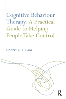Cognitive Behaviour Therapy: A Practical Guide to Helping People Take Control, Paperback / softback Book