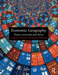 Economic Geography : Places, Networks and Flows, Paperback / softback Book