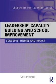 Leadership, Capacity Building and School Improvement : Concepts, themes and impact, Paperback / softback Book
