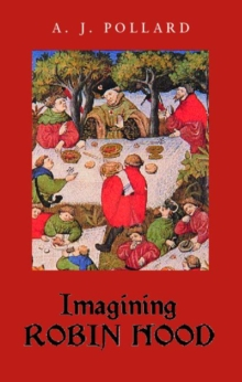 Imagining Robin Hood : The Late Medieval Stories in Historical Context, Paperback / softback Book
