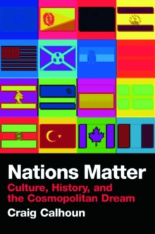 Nations Matter : Culture, History and the Cosmopolitan Dream, Paperback Book