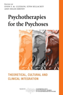 Psychotherapies for the Psychoses : Theoretical, Cultural and Clinical Integration, Paperback Book