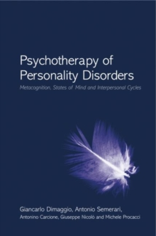 Psychotherapy of Personality Disorders : Metacognition, States of Mind and Interpersonal Cycles, Hardback Book