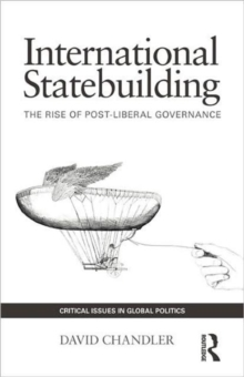 International Statebuilding : The Rise of Post-Liberal Governance, Paperback / softback Book