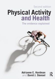Physical Activity and Health : The Evidence Explained, Paperback Book