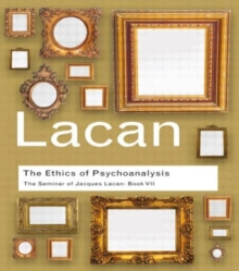 Ethics of Psychoanalysis : The Seminar of Jacques Lacan Book VII, Paperback Book