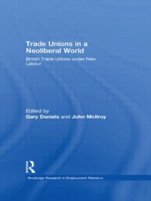 Trade Unions in a Neoliberal World : British Trade Unions under New Labour, Hardback Book