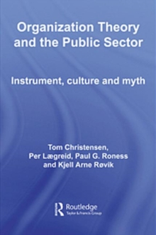 Organization Theory and the Public Sector : Instrument, Culture and Myth, Paperback Book