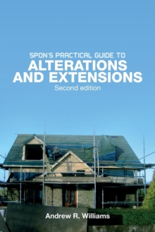 Spon's Practical Guide to Alterations & Extensions, Paperback / softback Book